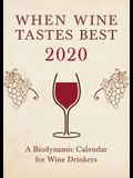 When Wine Tastes Best 2020: A Biodynamic Calendar for Wine Drinkers
