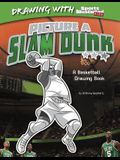Picture a Slam Dunk: A Basketball Drawing Book