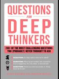 Questions for Deep Thinkers: 200+ of the Most Challenging Questions You (Probably) Never Thought to Ask