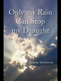 Only My Rain Can Stop My Drought