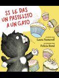 Si Le Das Un Pastelito a Un Gato: If You Give a Cat a Cupcake (Spanish Edition)