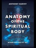 Anatomy of the Spiritual Body: Where Do You Fit In?