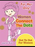 For Her Only! Women Connect The Dots: Dot To Dot For Women