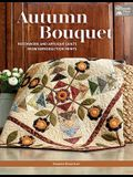 Autumn Bouquet: Patchwork and Appliqué Quilts from Reproduction Prints