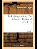Le Robinson Suisse, Der Schweizer Robinson. Partie 1: , Ou Naufrage d'Une Pauvre Famille Suisse Dans Une Île Déserte