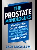 The Prostate Monologues: What Every Man Can Learn from My Humbling, Confusing, and Sometimes Comical Batt Le with Prostate Cancer