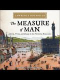 The Measure of Man Lib/E: Liberty, Virtue, and Beauty in the Florentine Renaissance