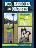 Mud, Manholes, and Machetes: True Stories from the Life of a Surveyor Engineer