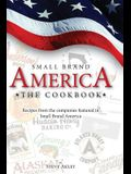 Small Brand America The Cookbook: Recipes from the companies featured in the book Small Brand America