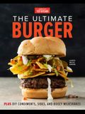 The Ultimate Burger: Plus DIY Condiments, Sides, and Boozy Milkshakes