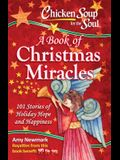 Chicken Soup for the Soul: A Book of Christmas Miracles: 101 Stories of Holiday Hope and Happiness