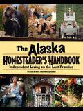 Alaska Homesteader's Handbook: Independent Living on the Last Frontier