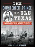 The Counterfeit Prince of Old Texas: Swindling Slaver Monroe Edwards
