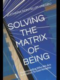 Solving the Matrix of Being: Understanding Who We Are In Relation To God Almighty