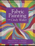 Fabric Painting with Cindy Walter: A Beginner's Guide: 11 Techniques, from Colorwashes to Painted Quilts