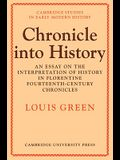 Chronicle Into History: An Essay on the Interpretation of History in Florentine Fourteenth-Century Chronicles