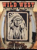Wild West Scroll Saw Portraits: Over 50 Patterns for Native Americans, Cowboys, Horses, and More!