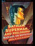 Batman, Superman, and Philosophy: Badass or Boyscout?