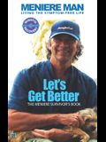 Meniere Man. Let's Get Better.: Living The Symptom Free Life. A Book Of Recovery: How To Get Over Meniere's With My Meniere Survivor's Guide