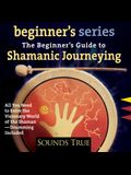 The Beginner S Guide to Shamanic Journeying