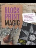 Block Print Magic: The Essential Guide to Designing, Carving, and Taking Your Artwork Further with Relief Printing