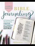A Girl's Guide to Bible Journaling: A Christian Teen's Workbook for Creative Lettering and Celebrating God's Word
