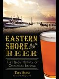 Eastern Shore Beer: The Heady History of Chesapeake Brewing