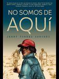 No Somos de Aquí / We Are Not from Here