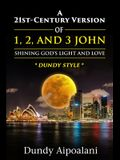 A 21st-Century Version of 1, 2 and 3 John: Shining God's Light and Love, Dundy Style