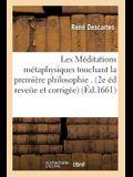 Les Méditations Métaphysiques de René Descartes Touchant La Première Philosophie.: 2e Édition Reveüe Et Corrigée Et Augmentée de la Version d'Une Lett