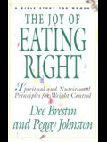 The Joy of Eating Right!: Spiritual and Nutritional Principles for Weight Control (Bible Study for Women)
