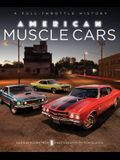 American Muscle Cars: A Full-Throttle History