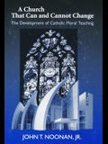 Church That Can and Cannot Change: The Development of Catholic Moral Teaching