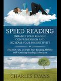 Speed Reading: Enhance your Reading Comprehension and Increase Your Productivity: Discover How to Triple Your Reading Abilities with