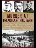 Murder at Breakheart Hill Farm: The Shocking 1900 Case That Gripped Boston's North Shore