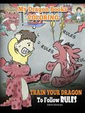 My Dragon Books Coloring - Train Your Dragon To Follow Rules: Children Coloring Activity Book With Fun, Cute, And Easy Dragon Coloring Pages.