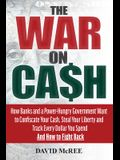 The War on Cash: How Banks and a Power-Hungry Government Want to Confiscate Your Cash, Steal Your Liberty and Track Every Dollar You Sp