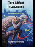 Truth Without Reconciliation: A Human Rights History of Ghana