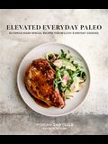 Elevated Everyday Paleo: 60 Simple-Made-Special Recipes for Healthy Weeknight Cooking