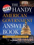 The Handy American Government Answer Book: How Washington, Politics and Elections Work