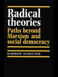 Radical Theories: Paths Beyond Marxism and Social Democracy