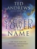 The Sacred Power in Your Name: Using Your Name for Personal Empowerment and Healing