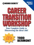 10 Insider Secrets Career Transition Workshop: Your Complete Guide to Discovering the Ideal Job!