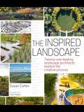 The Inspired Landscape: Twenty-One Leading Landscape Architects Explore the Creative Process