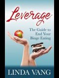 Leverage: The Guide to End Your Binge Eating
