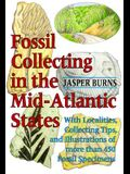 Fossil Collecting in the Mid-Atlantic States: With Localities, Collecting Tips, and Illustrations of More Than 450 Fossil Specimens
