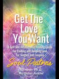 Get the Love You Want: Soul Partners-A Self and Relationship Healing Guide for Finding and Keeping Love for Singles and Couples