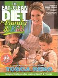 The Eat-Clean Diet for Family and Kids: Simple Strategies for Lasting Health & Fitness