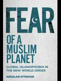 Fear of a Muslim Planet: Global Islamophobia in the New World Order