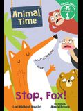Stop, Fox! (Animal Time: Time to Read, Level 1)